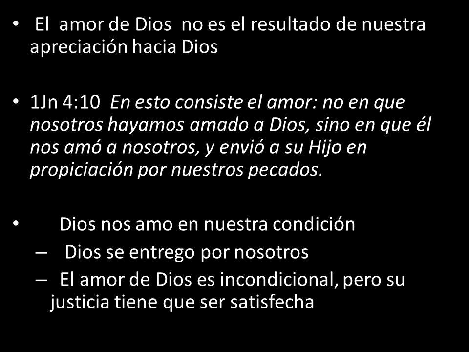 El amor de Dios no es el resultado de nuestra apreciación hacia Dios