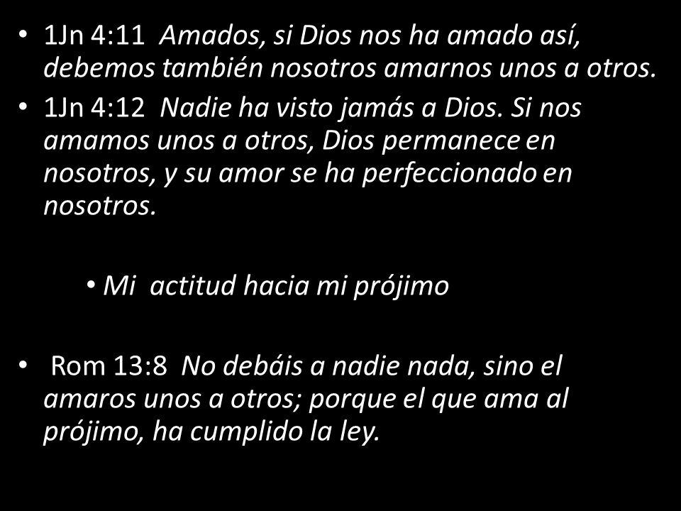 1Jn 4:11 Amados, si Dios nos ha amado así, debemos también nosotros amarnos unos a otros.
