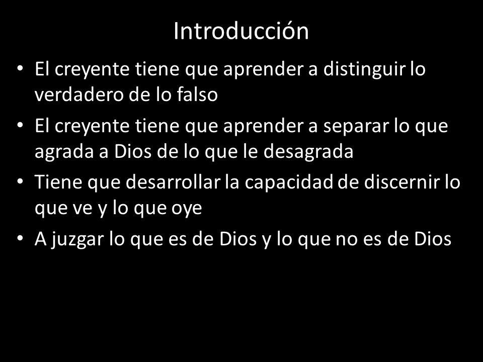 Introducción El creyente tiene que aprender a distinguir lo verdadero de lo falso.