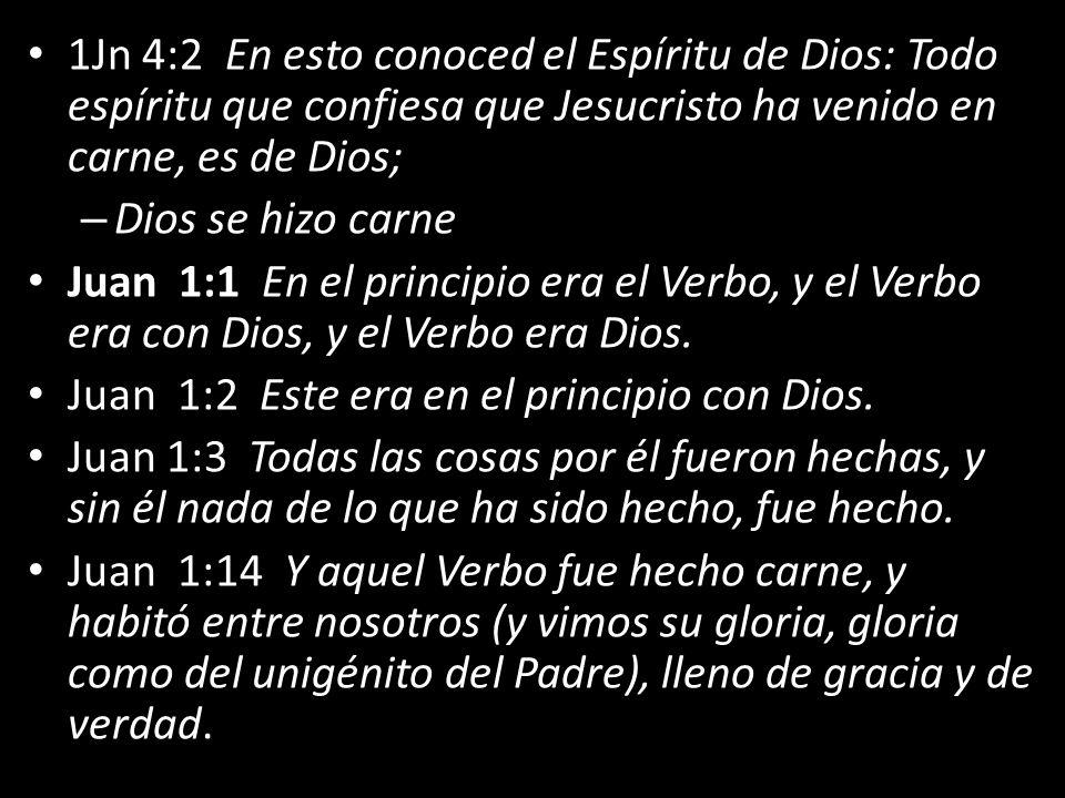 1Jn 4:2 En esto conoced el Espíritu de Dios: Todo espíritu que confiesa que Jesucristo ha venido en carne, es de Dios;