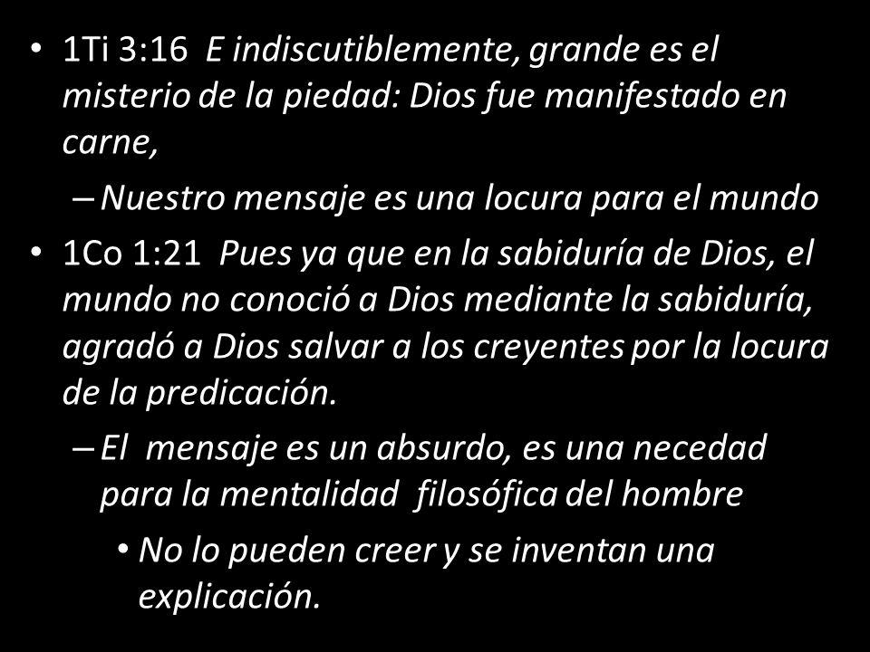 1Ti 3:16 E indiscutiblemente, grande es el misterio de la piedad: Dios fue manifestado en carne,