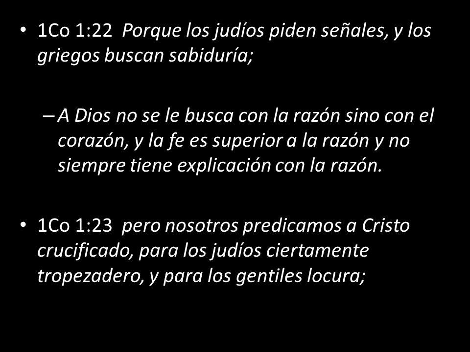 1Co 1:22 Porque los judíos piden señales, y los griegos buscan sabiduría;