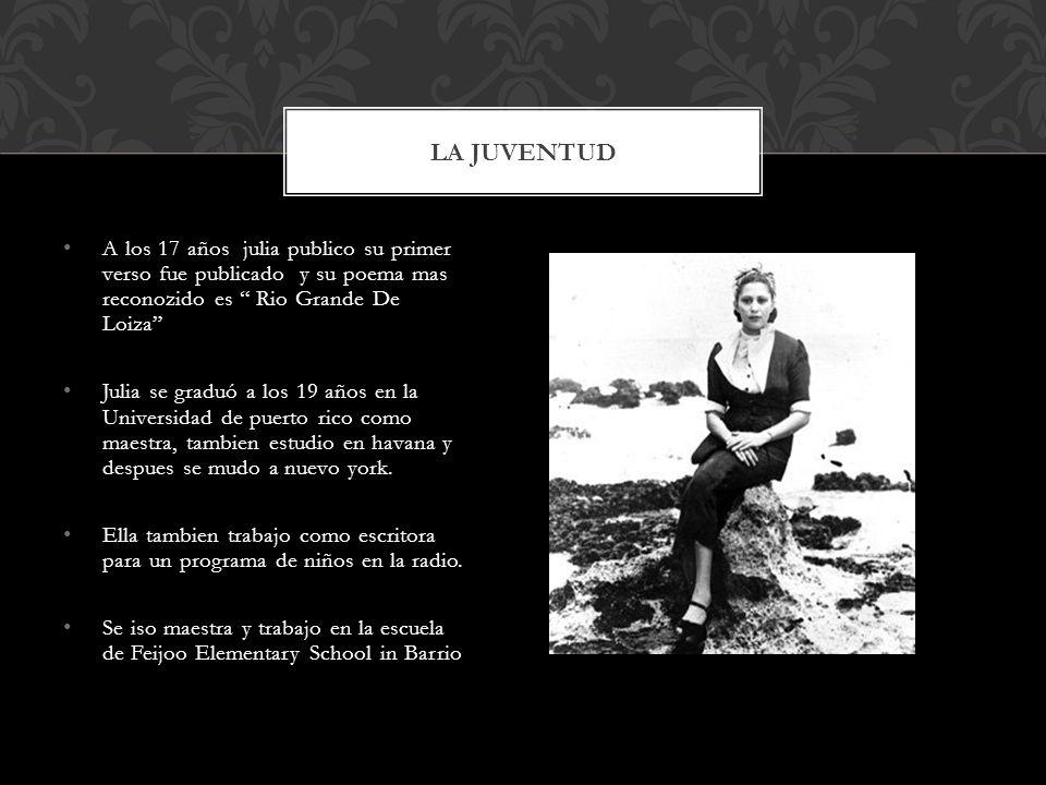 La Juventud A los 17 años julia publico su primer verso fue publicado y su poema mas reconozido es Rio Grande De Loiza