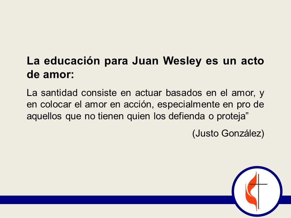 La educación para Juan Wesley es un acto de amor: