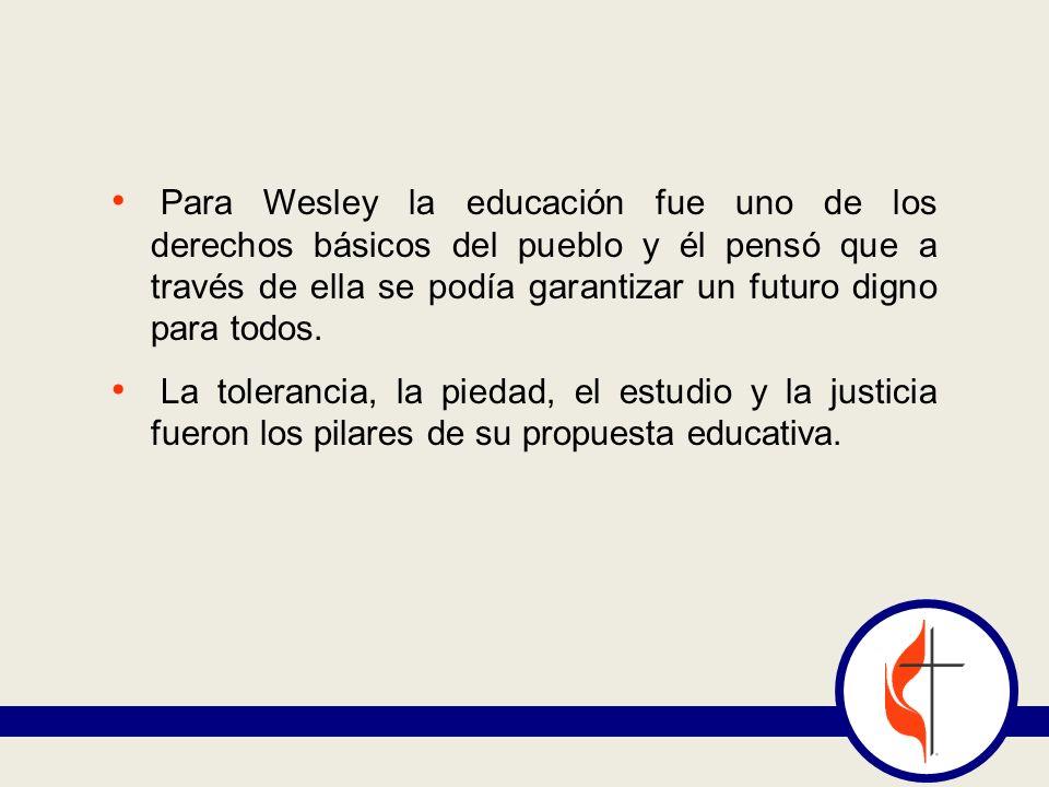 Para Wesley la educación fue uno de los derechos básicos del pueblo y él pensó que a través de ella se podía garantizar un futuro digno para todos.