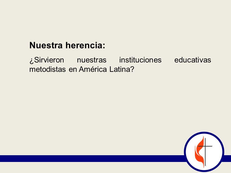 Nuestra herencia: ¿Sirvieron nuestras instituciones educativas metodistas en América Latina