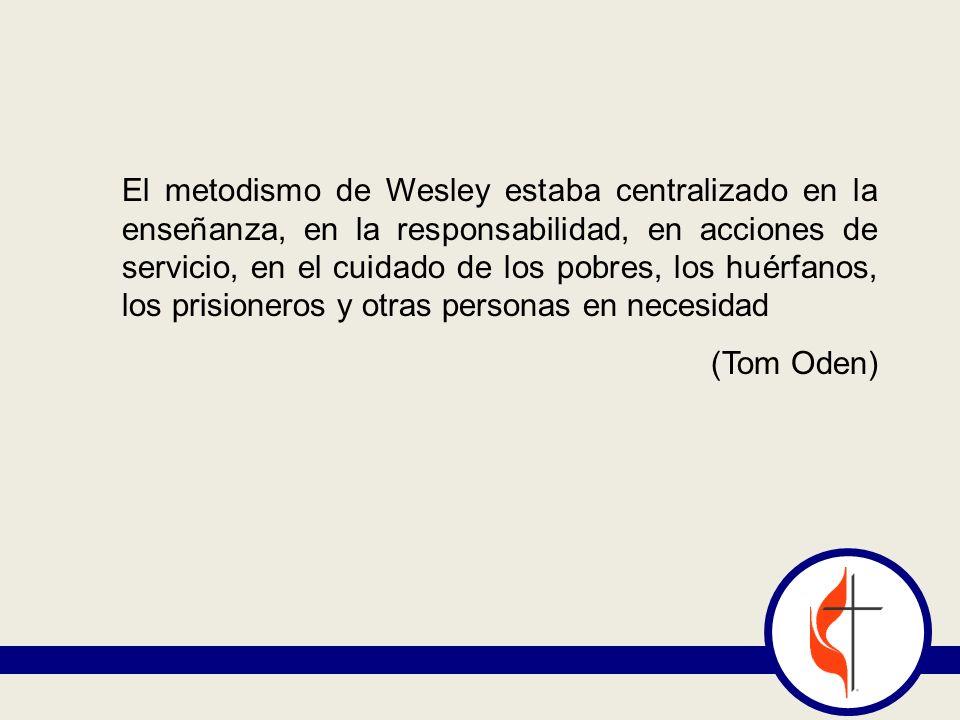 El metodismo de Wesley estaba centralizado en la enseñanza, en la responsabilidad, en acciones de servicio, en el cuidado de los pobres, los huérfanos, los prisioneros y otras personas en necesidad