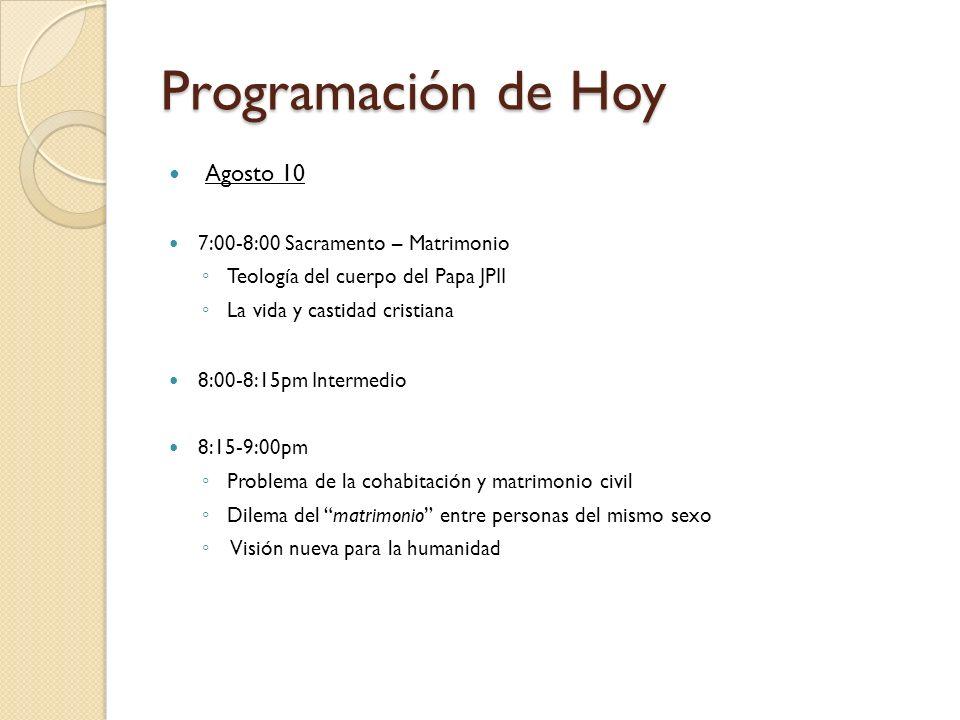 Programación de Hoy Agosto 10 7:00-8:00 Sacramento – Matrimonio