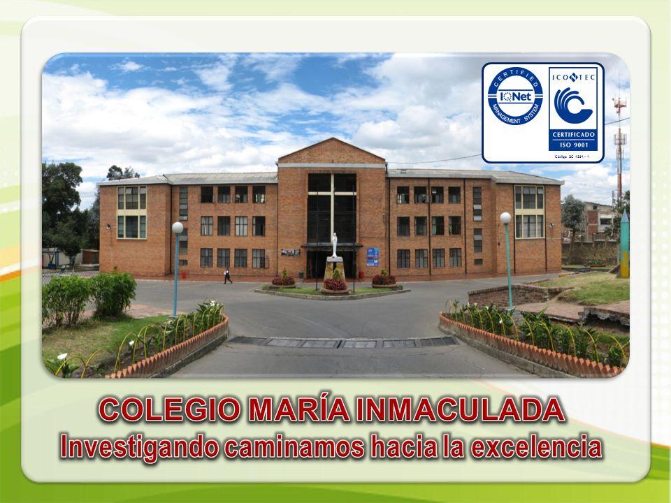 COLEGIO MARÍA INMACULADA Investigando caminamos hacia la excelencia