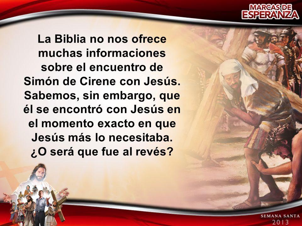 La Biblia no nos ofrece muchas informaciones sobre el encuentro de Simón de Cirene con Jesús.