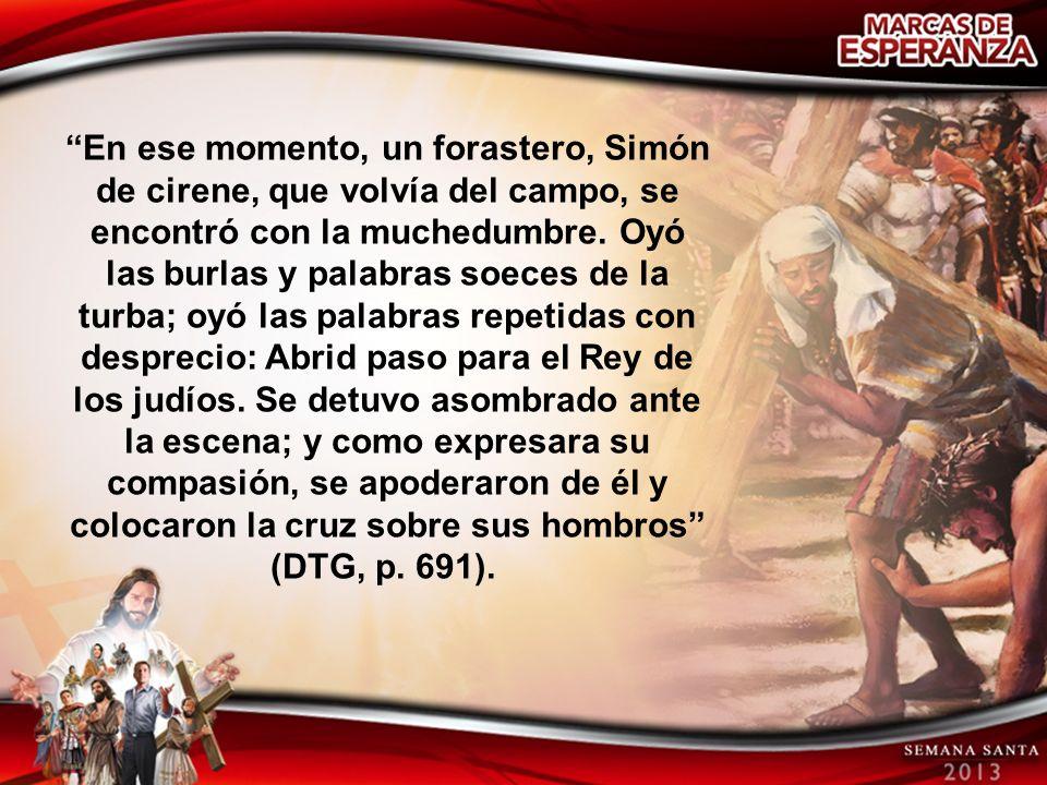 En ese momento, un forastero, Simón de cirene, que volvía del campo, se encontró con la muchedumbre.