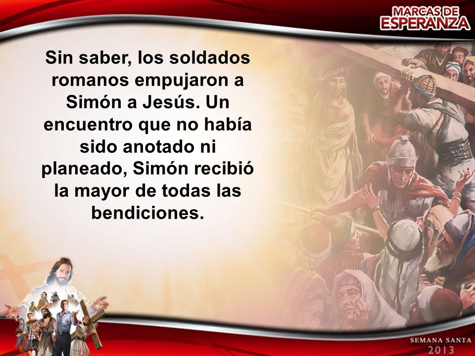 Sin saber, los soldados romanos empujaron a Simón a Jesús