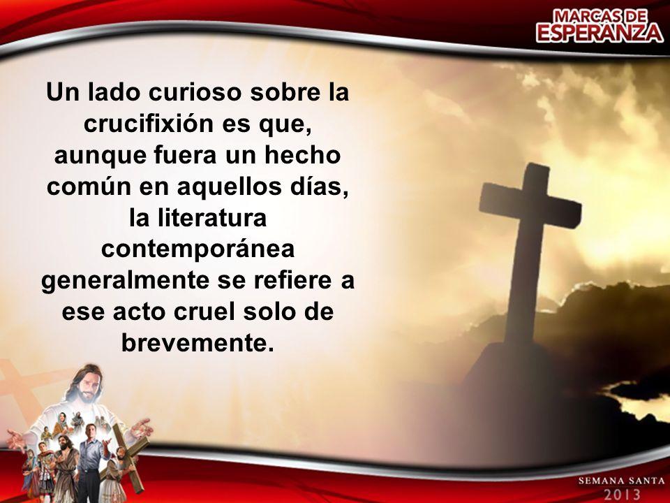 Un lado curioso sobre la crucifixión es que, aunque fuera un hecho común en aquellos días, la literatura contemporánea generalmente se refiere a ese acto cruel solo de brevemente.