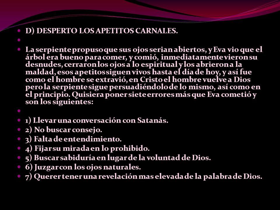 D) DESPERTO LOS APETITOS CARNALES.
