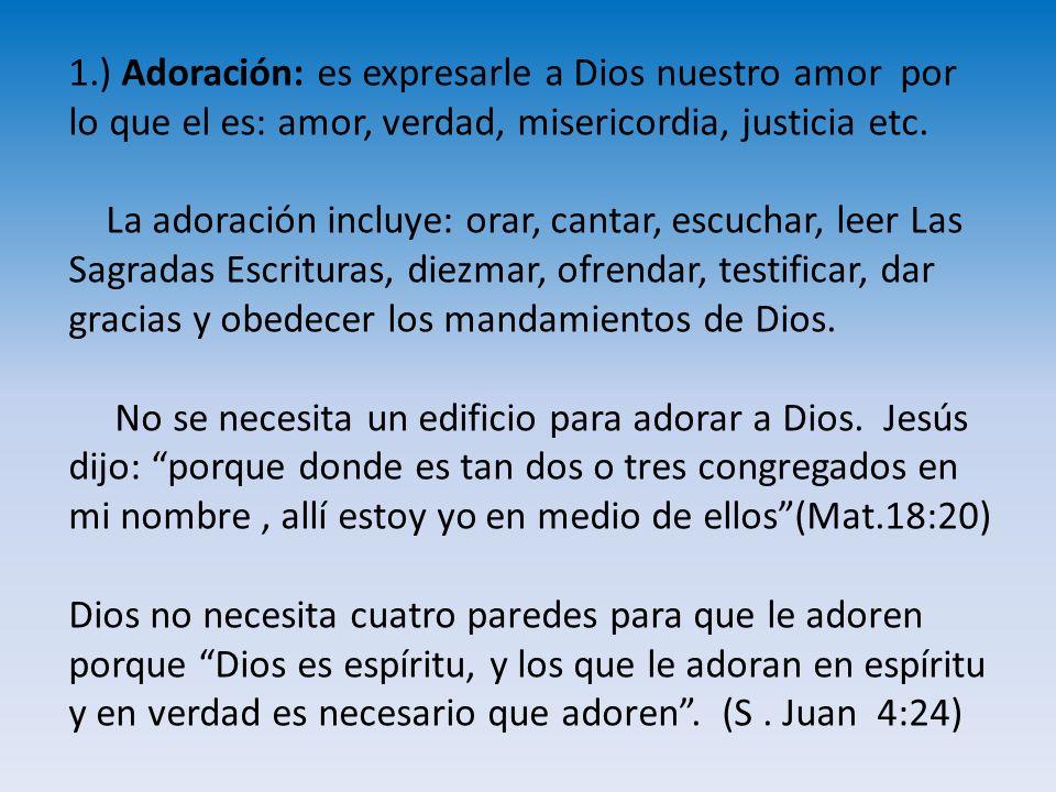 1.) Adoración: es expresarle a Dios nuestro amor por lo que el es: amor, verdad, misericordia, justicia etc.