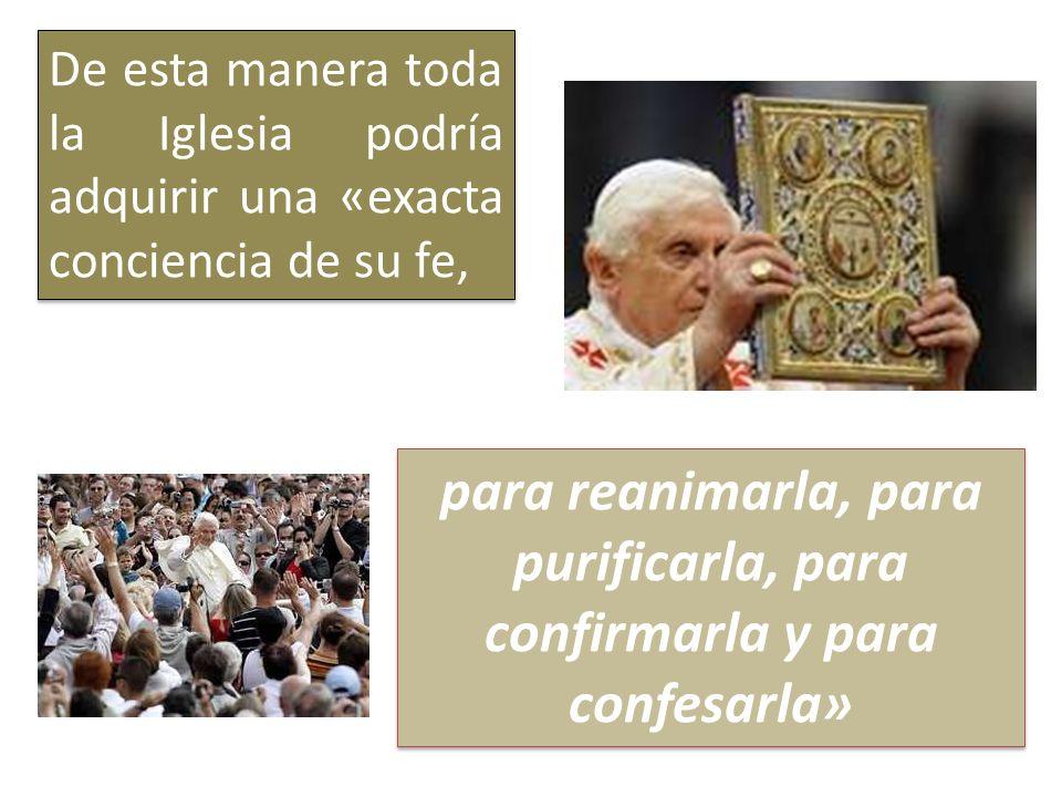 para reanimarla, para purificarla, para confirmarla y para confesarla»