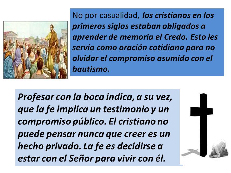 No por casualidad, los cristianos en los primeros siglos estaban obligados a aprender de memoria el Credo. Esto les servía como oración cotidiana para no olvidar el compromiso asumido con el bautismo.