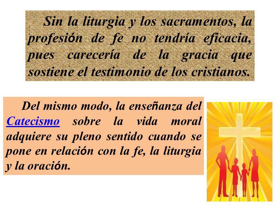 Sin la liturgia y los sacramentos, la profesión de fe no tendría eficacia, pues carecería de la gracia que sostiene el testimonio de los cristianos.