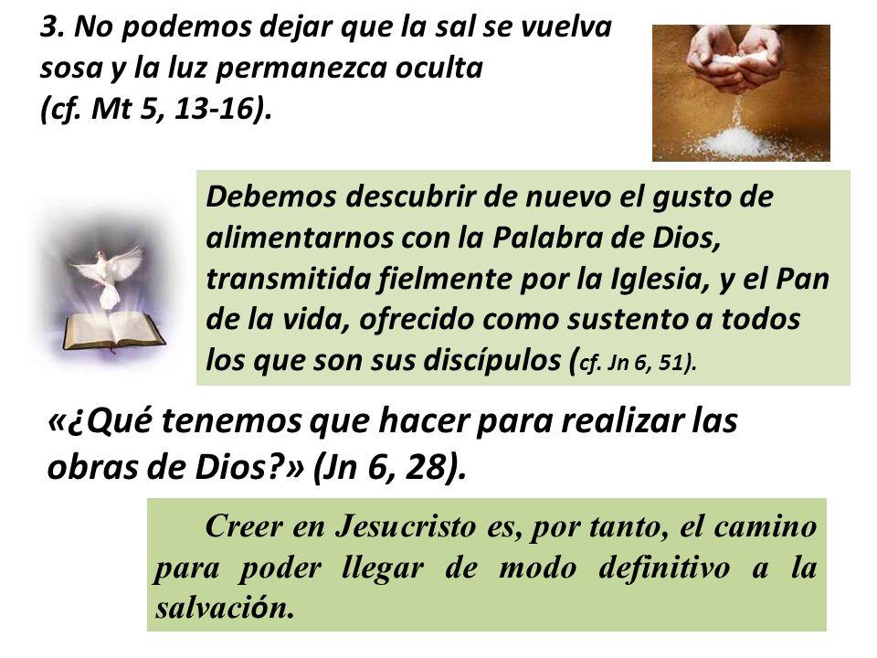 «¿Qué tenemos que hacer para realizar las obras de Dios » (Jn 6, 28).
