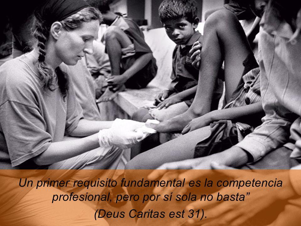 Un primer requisito fundamental es la competencia profesional, pero por sí sola no basta (Deus Caritas est 31).