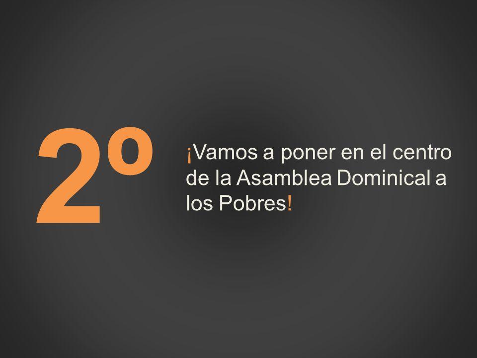 ¡Vamos a poner en el centro de la Asamblea Dominical a los Pobres!