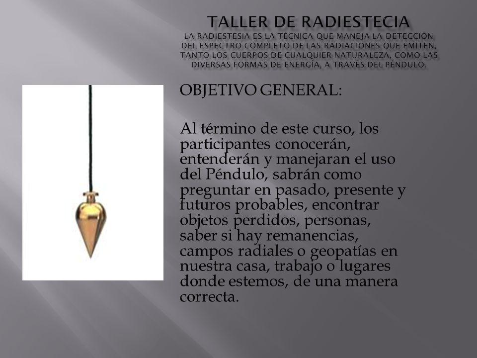 TALLER DE RADIESTECIA La Radiestesia es la técnica que maneja la detección del espectro completo de las radiaciones que emiten, tanto los cuerpos de cualquier naturaleza, como las diversas formas de energía, a través del péndulo.