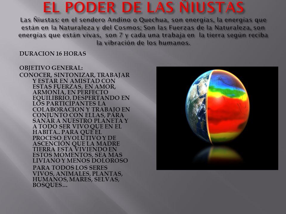 EL PODER DE LAS ÑIUSTAS Las Ñiustas: en el sendero Andino o Quechua, son energías, la energías que están en la Naturaleza y del Cosmos; Son las Fuerzas de la Naturaleza, son energías que están vivas, son 7 y cada una trabaja en la tierra según reciba la vibración de los humanos.