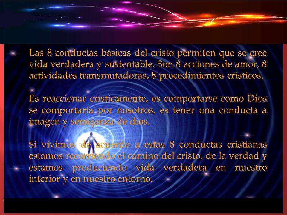 Las 8 conductas básicas del cristo permiten que se cree vida verdadera y sustentable. Son 8 acciones de amor, 8 actividades transmutadoras, 8 procedimientos cristicos.