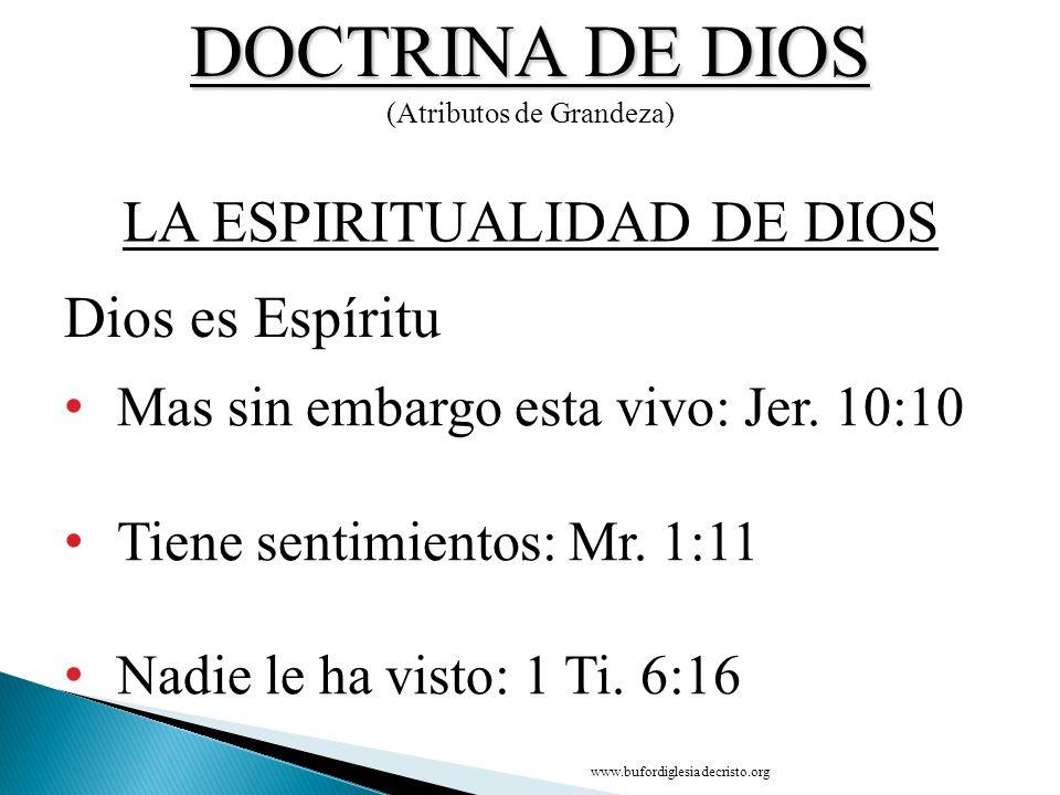 DOCTRINA DE DIOS LA ESPIRITUALIDAD DE DIOS Dios es Espíritu