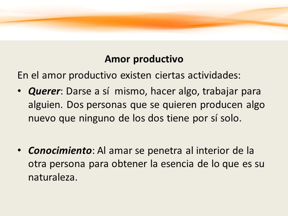Amor productivo En el amor productivo existen ciertas actividades: