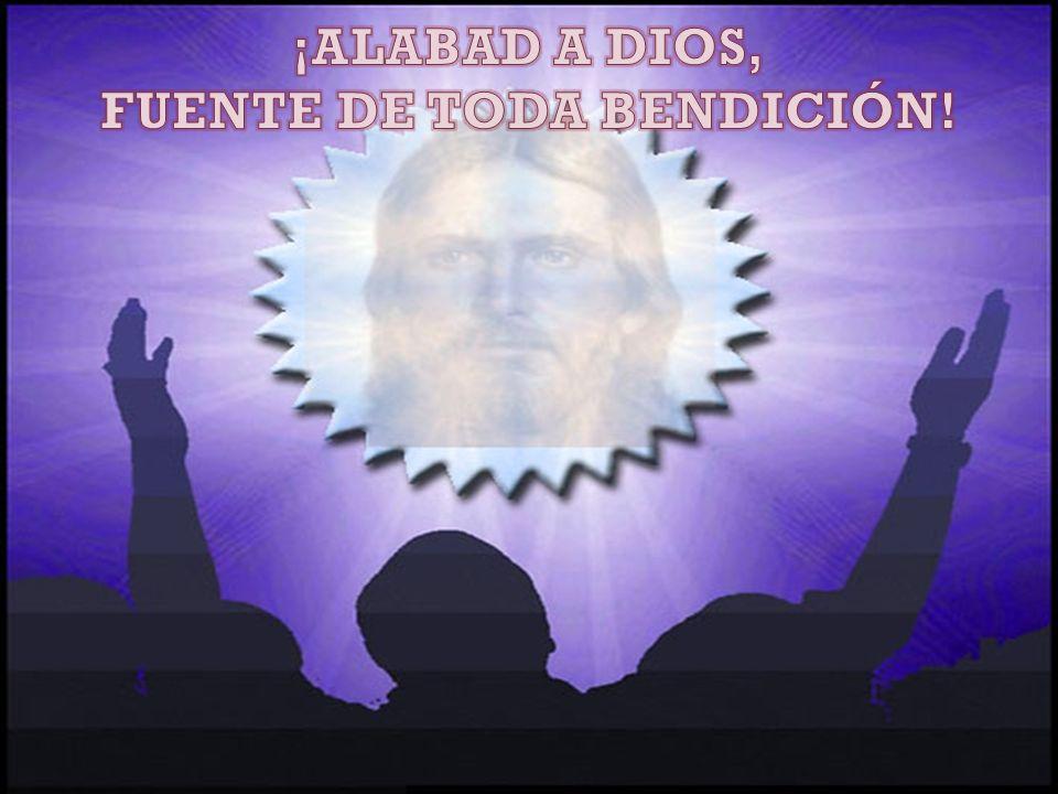 FUENTE DE TODA BENDICIÓN!
