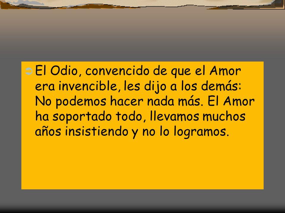 El Odio, convencido de que el Amor era invencible, les dijo a los demás: No podemos hacer nada más.