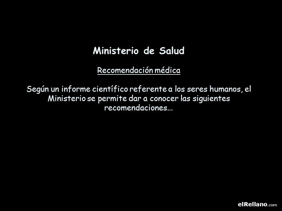 Ministerio de Salud Recomendación médica Según un informe científico referente a los seres humanos, el Ministerio se permite dar a conocer las siguientes recomendaciones...