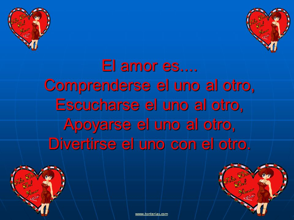 El amor es.... Comprenderse el uno al otro, Escucharse el uno al otro, Apoyarse el uno al otro, Divertirse el uno con el otro.