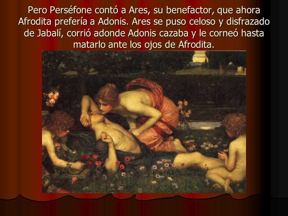 Pero Perséfone contó a Ares, su benefactor, que ahora Afrodita prefería a Adonis.
