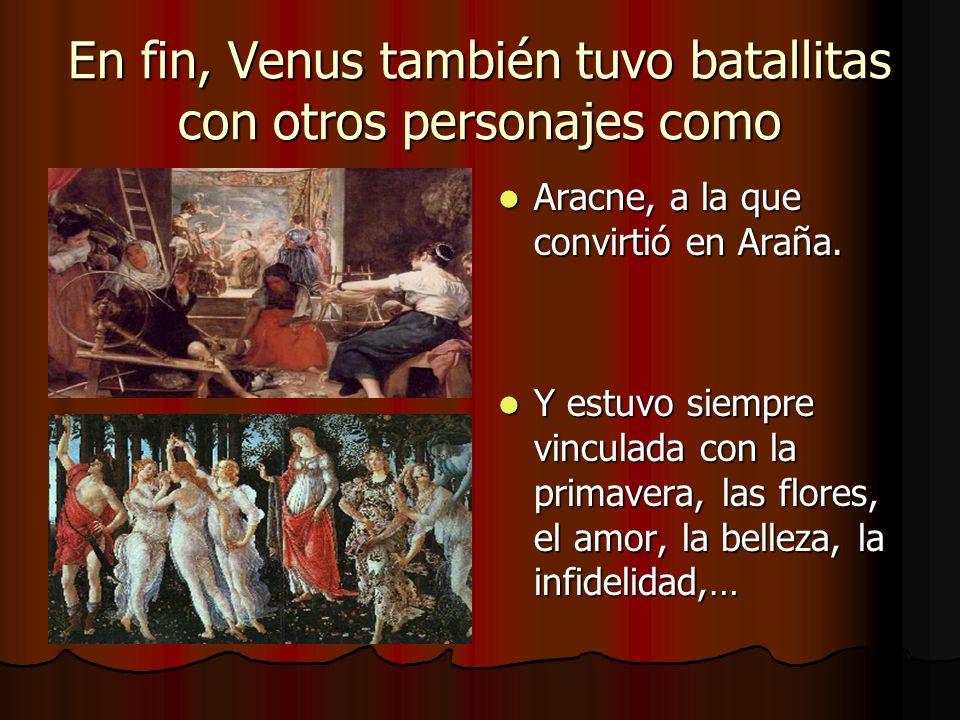 En fin, Venus también tuvo batallitas con otros personajes como