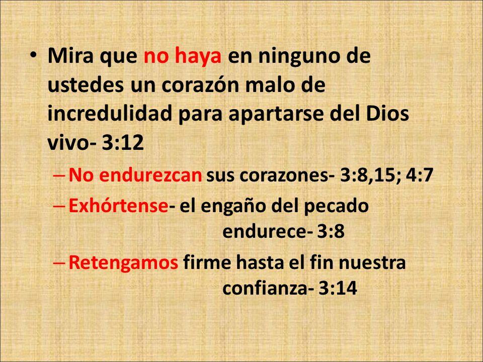 Mira que no haya en ninguno de ustedes un corazón malo de incredulidad para apartarse del Dios vivo- 3:12