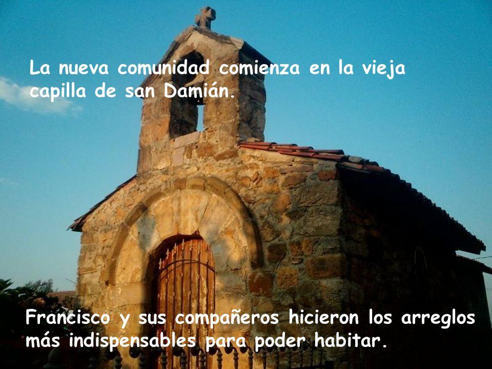 La nueva comunidad comienza en la vieja capilla de san Damián.