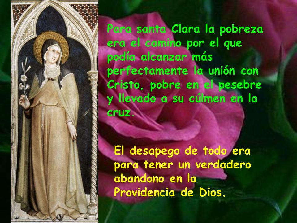Para santa Clara la pobreza era el camino por el que podía alcanzar más perfectamente la unión con Cristo, pobre en el pesebre y llevado a su cúlmen en la cruz.