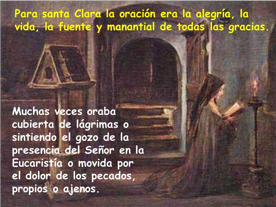 Para santa Clara la oración era la alegría, la vida, la fuente y manantial de todas las gracias.