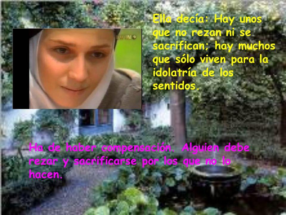 Ella decía: Hay unos que no rezan ni se sacrifican; hay muchos que sólo viven para la idolatría de los sentidos.