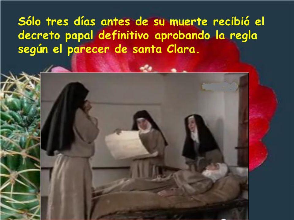 Sólo tres días antes de su muerte recibió el decreto papal definitivo aprobando la regla según el parecer de santa Clara.