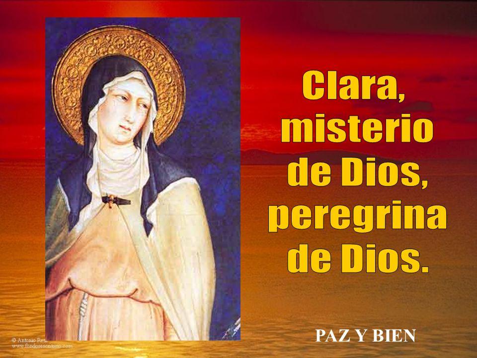 Clara, misterio de Dios, peregrina de Dios. PAZ Y BIEN