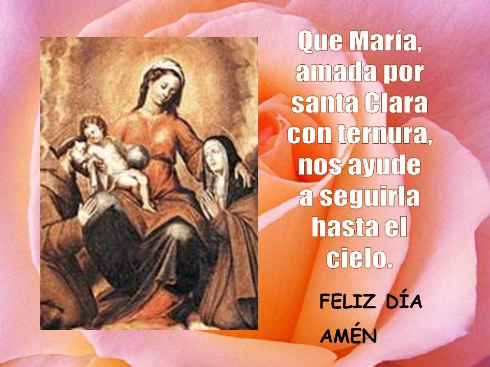 Que María, amada por santa Clara con ternura, nos ayude a seguirla