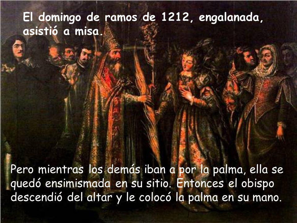El domingo de ramos de 1212, engalanada, asistió a misa.