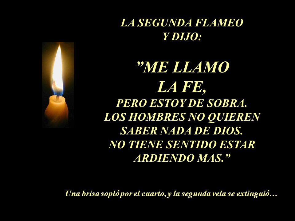 ME LLAMO LA FE, LA SEGUNDA FLAMEO Y DIJO: PERO ESTOY DE SOBRA.