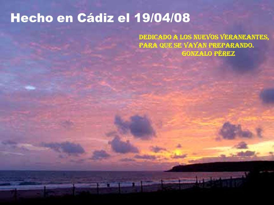 Hecho en Cádiz el 19/04/08 Dedicado a los nuevos veraneantes,