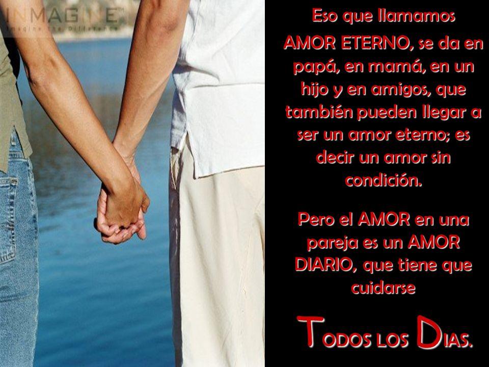 Pero el AMOR en una pareja es un AMOR DIARIO, que tiene que cuidarse