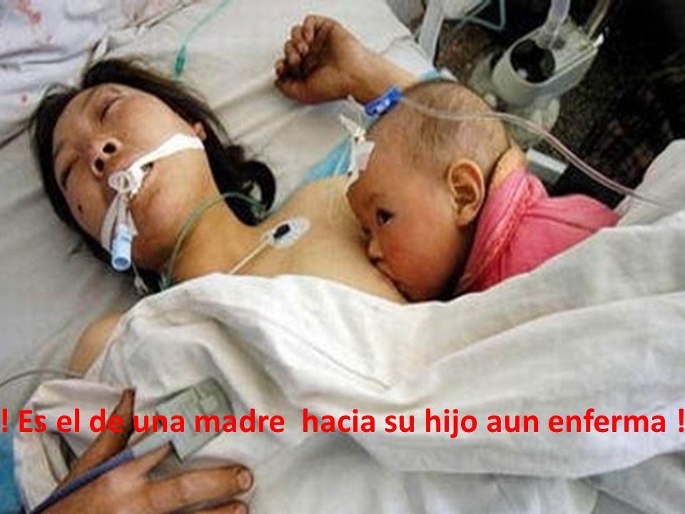 ! Es el de una madre hacia su hijo aun enferma !