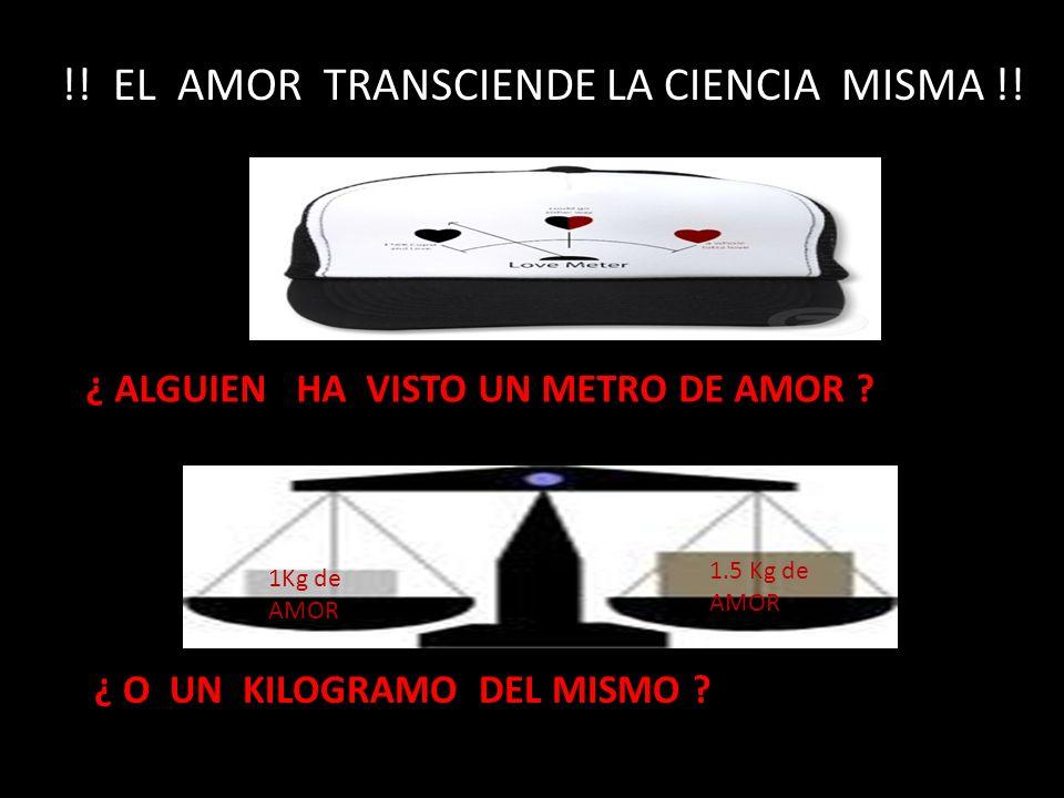 !! EL AMOR TRANSCIENDE LA CIENCIA MISMA !!